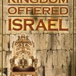 The Kingdom Offered Israel - Wayne Schoonover