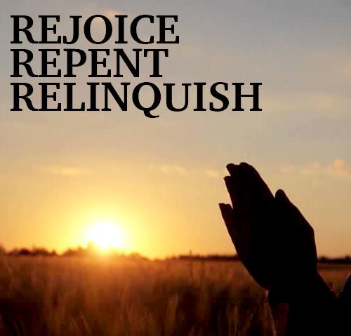 Rejoice, Repent, Relinquish