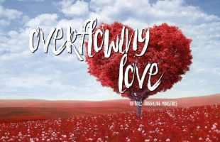 Overflowing Love – Loving Others When It's Not Easy