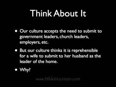 Think about it: Our culture accepts the need to submit to government leaders, church leaders, employers, etc. But our culture thinks it is reprehensible for a wife to submit to her husband as the leader of the home. Why?