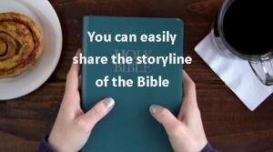 You can easily share the storyline of the Bible