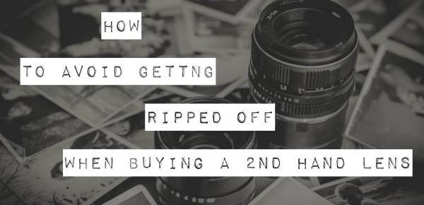 How to avoid getting ripped off when buying a 2nd hand lens