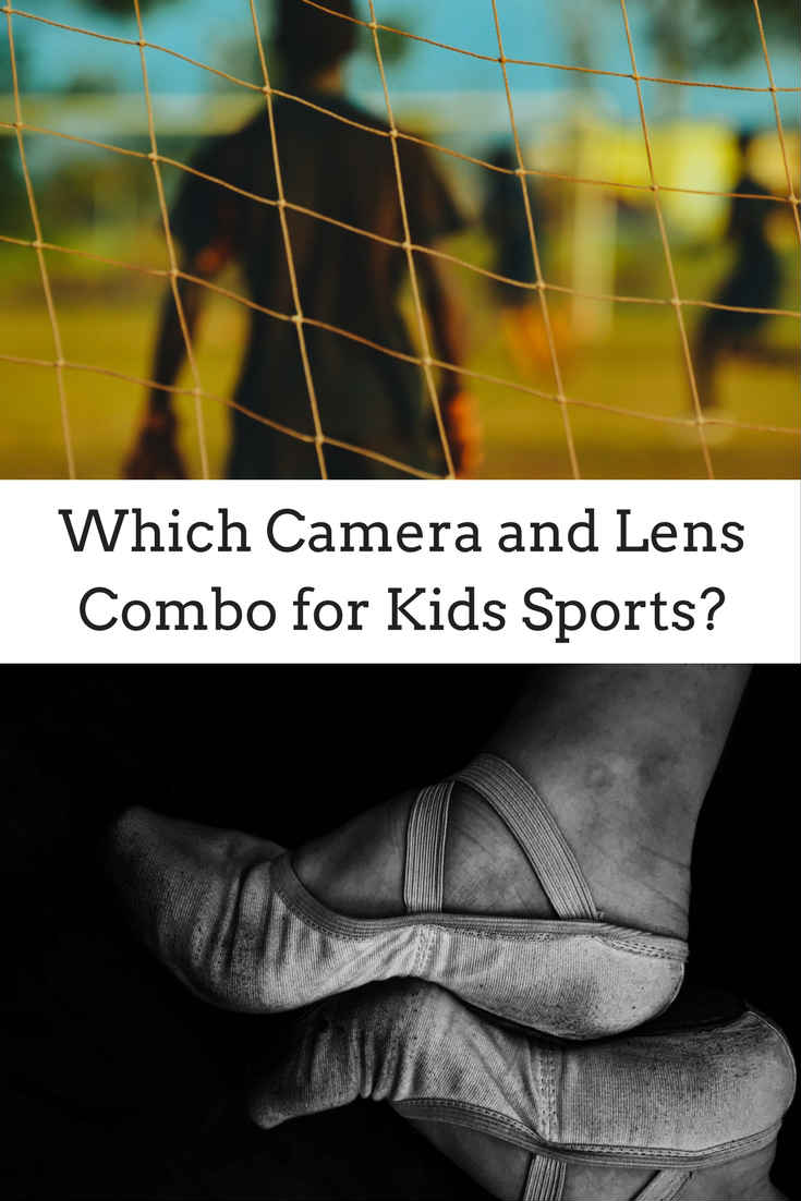 Which camera and lens combo for kids sports