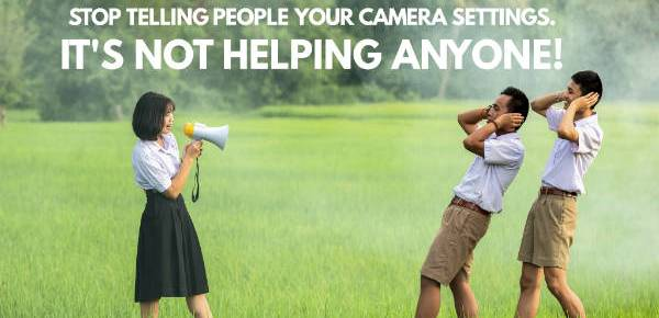 Stop telling people your camera settings