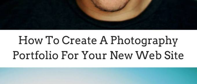How To Create A Photography Portfolio For Your New Web Site