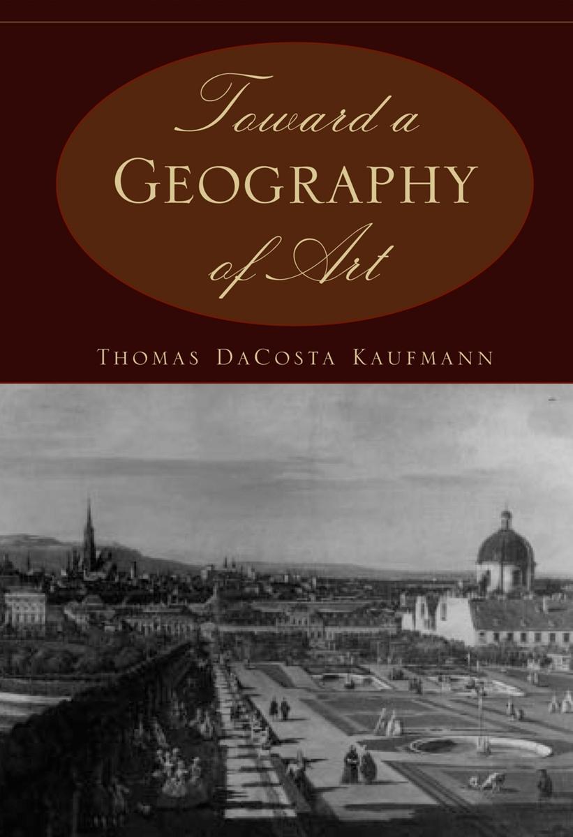 Toward a Geography of Art - Thomas DaCosta Kaufmann