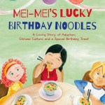 Mei-Mei's Lucky Birthday Noodles: A Loving Story of Adoption and Chinese Culture with Recipe