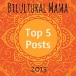 Bicultural Mama Top 5 Posts in 2015