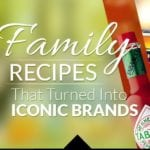 The Family Recipe Origins of Iconic Brands