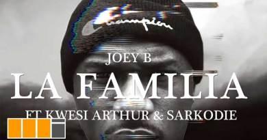 Joey B La Familia video ft Sarkodie, Kwesi Arthur.