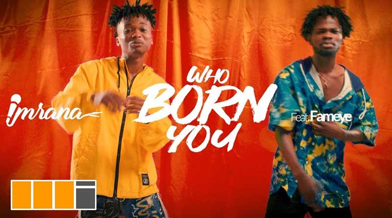 Imrana ft Fameye – Who Born You Music Video directed by Yaw Skyface, produced by Daremamebeat.