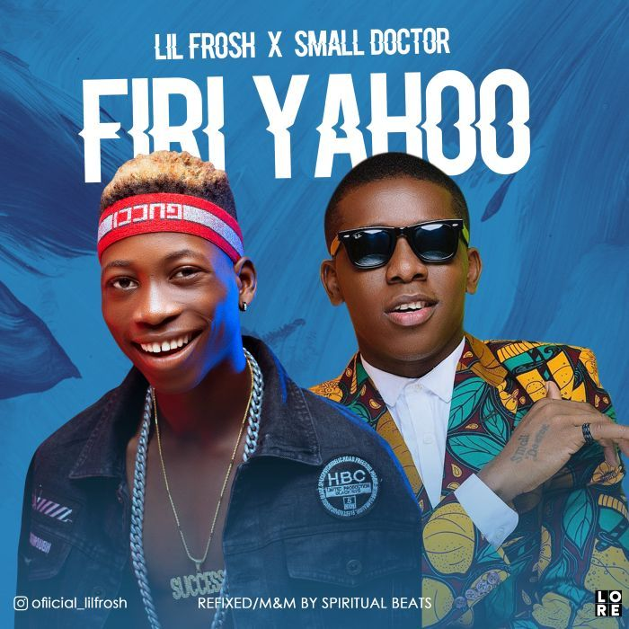 [Music] Lil Frosh Ft. Small Doctor – Firi Yahoo