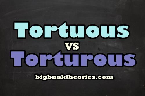 Tortuous Vs Torturous