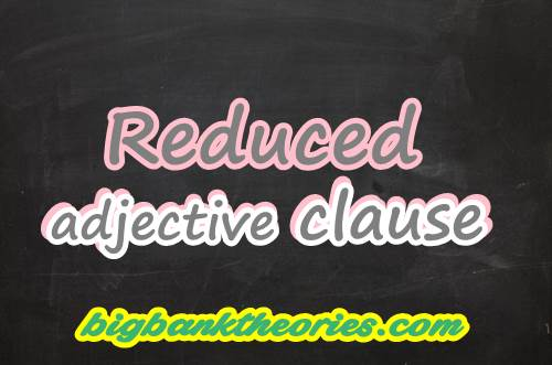 Reduced Adjective Clause