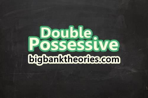 Penjelasan Tentang Double Possessive Dalam Bahasa Inggris