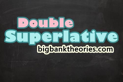 Penjelasan Tentang Double Superlative Dalam Bahasa Inggris