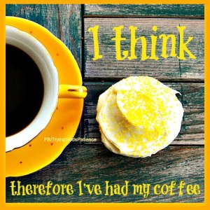 I think, therefore I've had coffee