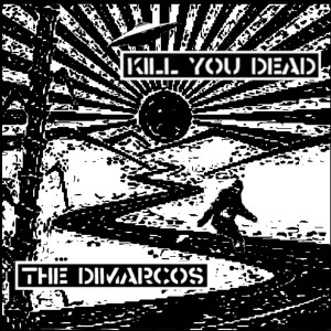 "Kill You Dead/The DiMarcos split 7"" cover"