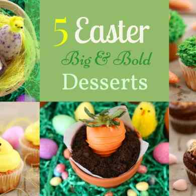 5 Big & Bold Easter Dessert Recipes!