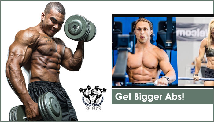 How To Get Bigger Abs – 7 Exercises and Tips to Follow in 2020!
