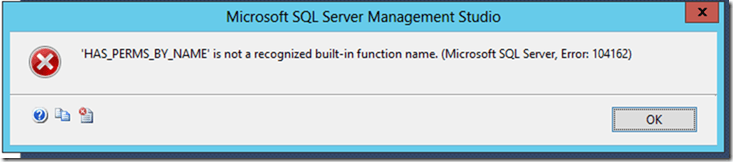 'HAS_PERMS_BY_NAME' is not a recognized built-in function name. (Microsoft SQL Server, Error: 104162)""