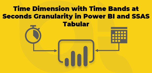 Time Dimension with Time Bands at Seconds Granularity in Power BI and SSAS Tabular