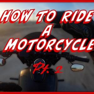 Learn to Ride a Motorcycle: Part 2 of 2