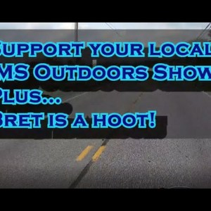 Support your local IMS Outdoors show!  Plus,,,   Bret is a hoot!!