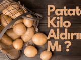 Patates Kilo Aldırır Mı ?