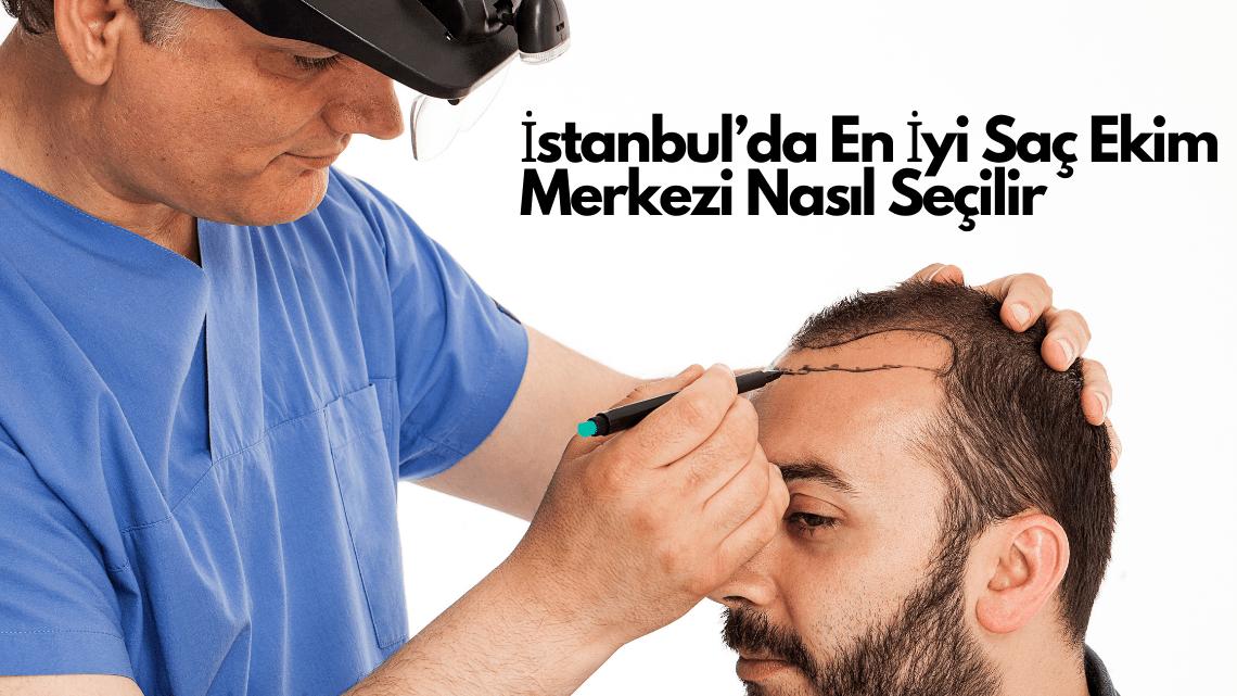 İstanbul'da En İyi Saç Ekim Merkezi Nasıl Seçilir?