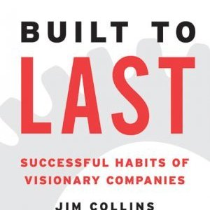 Built to Last- Successful Habits of Visionary Companies
