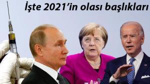 2021'in muhtemel başlıkları… Yeni yılda bunları konuşacağız