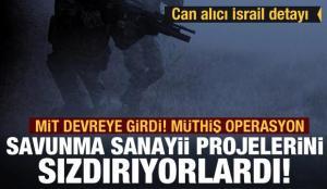Savunma sanayii projelerini sızdırıyorlardı! MİT'ten operasyon! Can alıcı İsrail detayı…