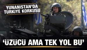 Yunanistan'da Türkiye korkusu! 'Üzücü ama tek yol bu'