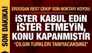 Erdoğan'dan Yunanistan ve Rum Kesimine rest: İster kabul edin ister etmeyin, konu kapanmıştır