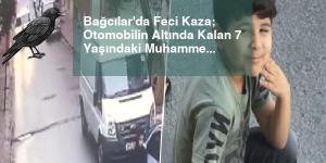 Bağcılar'da Feci Kaza; Otomobilin Altında Kalan 7 Yaşındaki Muhammed Öldü