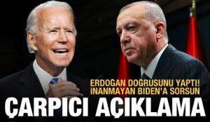 Bomba açıklama: Erdoğan doğruyu yaptı, inanmayan Biden'a sorsun