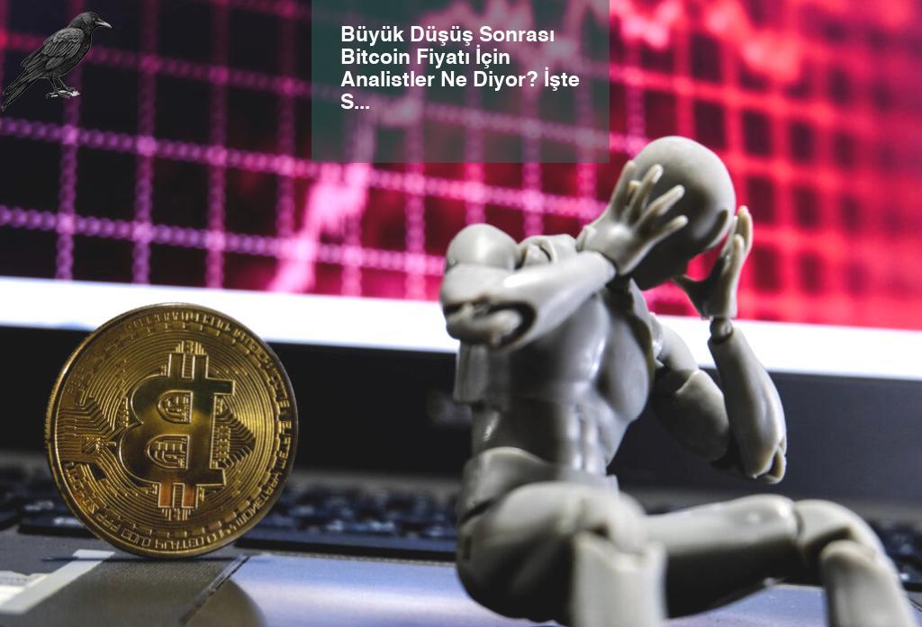 Büyük Düşüş Sonrası Bitcoin Fiyatı İçin Analistler Ne Diyor? İşte Seviyeler