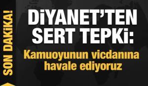 Diyanet'ten tepki: Kamuoyunun vicdanına havale ediyoruz