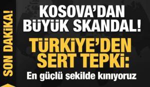 Kosova'dan büyük skandal! Türkiye'den sert tepki: En güçlü şekilde kınıyoruz