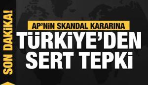 Son Dakika… Türkiye'den AP'nin skandal kararına sert tepki