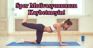 Evde Boş Oturmak Yok! Spor Motivasyonu Sağlamanız İçin 10 Adım????