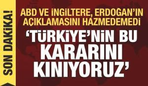 ABD ve İngiltere, Erdoğan'ın açıklamasını hazmedemedi: Türkiye'nin aldığı kararı kınıyoruz