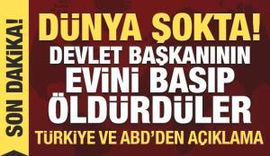 Dünya şokta: Devlet başkanının evini basıp öldürdüler! Türkiye ve ABD'den açıklama