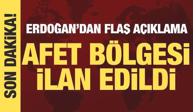 Başkan Erdoğan açıkladı: 3 il afet bölgesi ilan edildi