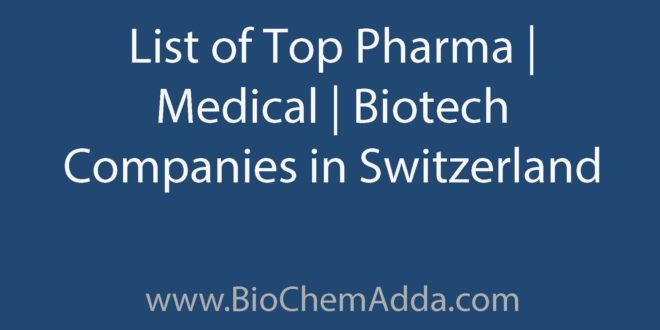 Learn about Top Biotech Companies in Switzerland: List of TopPharma Companies | Medical Companies | Biotech Companies in Switzerland.