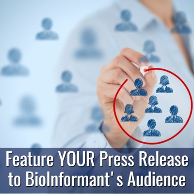 Feature YOUR Press Release to BioInformant's Audience
