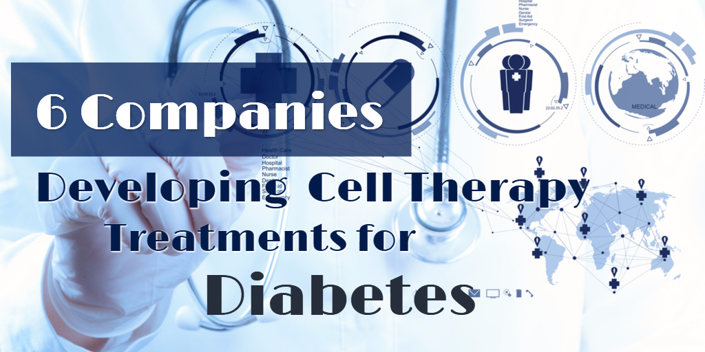 6 Companies Developing Cell Therapy Treatments for Diabetes