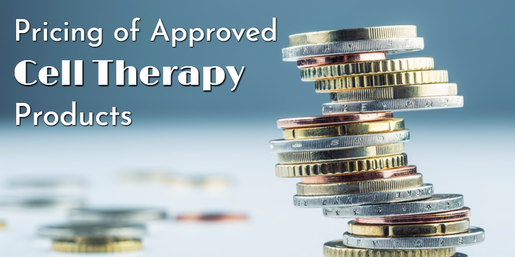 Pricing of Approved Cell Therapy Products