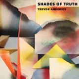 "Trevor Anderies - ""Shades of Truth"""